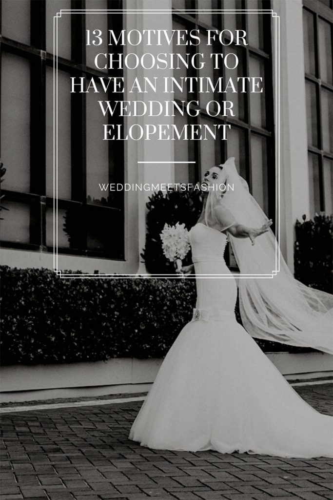 13 Motives For Choosing To Have An Intimate Wedding Or Elopement